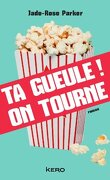 Ta gueule ! On tourne