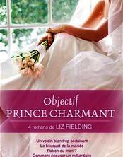 Couverture du livre : Objectif Prince Charmant - Un voisin bien trop séduisant, Le bouquet de la mariée, Patron ou mari?, Comment épouser un milliardaire