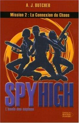 Couverture du livre : Spy High l'école des espions, Tome 2 : La connexion du chaos