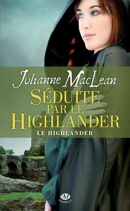 Couverture du livre : Le Highlander, Tome 3 : Séduite par le Highlander