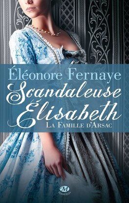 Couverture du livre : La Famille d'Arsac, Tome 1 : Scandaleuse Elisabeth