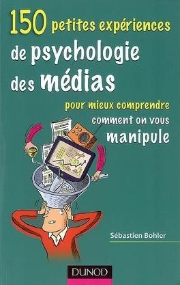 Couverture du livre : 150 petites expériences de psychologie des médias pour mieux comprendre comment on vous manipule