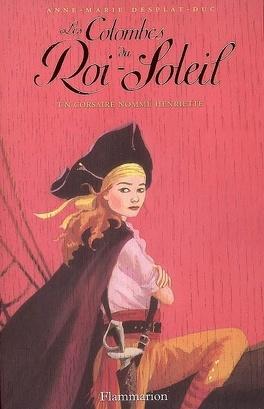 Couverture du livre : Les Colombes du Roi-Soleil, Tome 7 : Un corsaire nommé Henriette