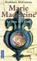 Marie-Madeleine, Tome 1 : Le Livre de l'élue