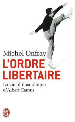 Couverture du livre : L'ordre libertaire. La vie philosophique d'Albert Camus.