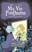 Ma Vie Posthume, tome 1 : Ne m'enterrez pas trop vite