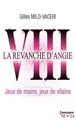 Couverture du livre : La Revanche d'Angie, Tome 8 : Jeux de Mains, Jeux de Vilains