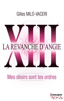 Couverture du livre : La Revanche d'Angie, Tome 13 : Mes Désirs sont tes Ordres