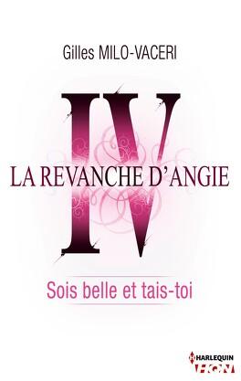 Couverture du livre : La Revanche d'Angie, Tome 4 : Sois Belle et Tais-Toi
