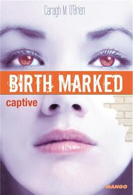 Couverture du livre : Birth Marked, Tome 3 : Captive