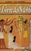 Le Livre des morts des anciens Égyptiens: papyrus d'Ani, Hunefer, Anhaï