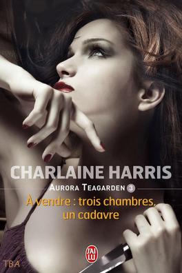 Couverture du livre : Aurora Teagarden, Tome 3 : À vendre : trois chambres, un cadavre