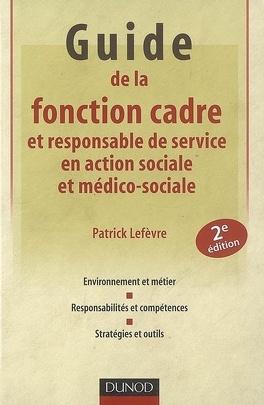 Couverture du livre : Guide de la fonction cadre et responsable de service en action sociale et médico-sociale : environnement et métier, responsabilités et compétences, stratégies et outils