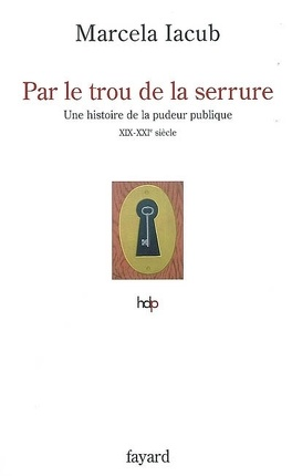 Couverture du livre : Par le trou de la serrure : histoire de la pudeur publique, XIXe-XXIe siècle