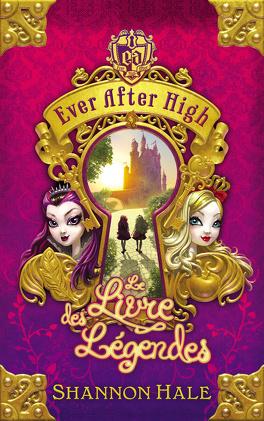 Couverture du livre : Ever After High, Tome 1 : Le Livre des Légendes