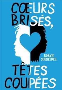 Couverture du livre : Cœurs brisés, têtes coupées