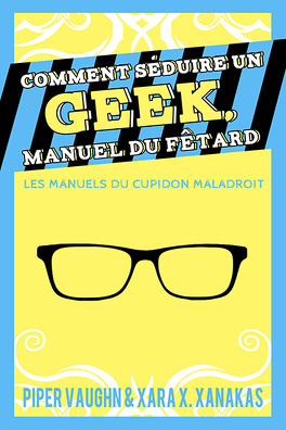 Couverture du livre : Comment séduire un geek, manuel du fêtard