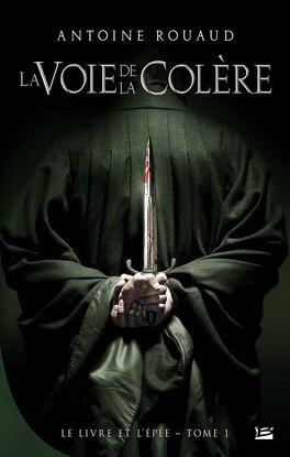 Couverture du livre : Le Livre et l'Epée, Tome 1 : La Voie de la Colère