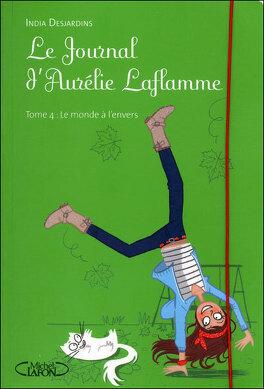 Couverture du livre : Le Journal d'Aurélie Laflamme, tome 4 : Le Monde à l'envers