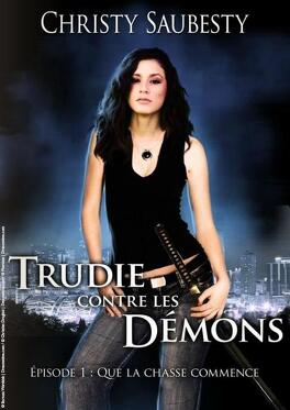 Couverture du livre : Trudie contre les démons , épisode 1 : Que la chasse commence