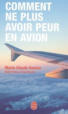 Comment Ne Plus Avoir Peur En Avion Apprivoiser L Avion Livre De Marie Claude Dentan