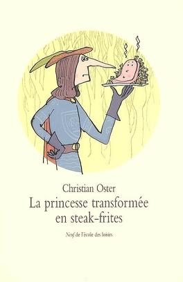 La Princesse Transformee En Steak Frites Et Autres Histoires Livre De Christian Oster