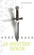Hérétiques, tome 1 : Le Mystère Isolde