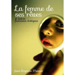 Couverture du livre : La femme de ses rêves et autres fantaisies érotiques