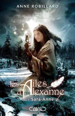 Couverture du livre : Les Ailes d'Alexanne, Tome 4 : Sara-Anne