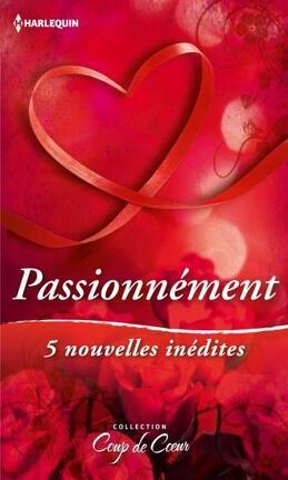 Couverture du livre : Passionnément - 5 nouvelles inédites