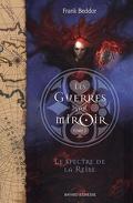 Les Guerres du miroir, Tome 2 : Le Spectre de la reine