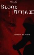 Blood Ninja, Tome 3 : La Trahison des vivants