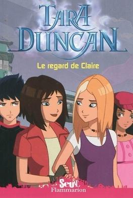 Couverture du livre : Tara Duncan, Tome 10 : Le Regard de Claire (BD)