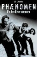 Phænomen, Tome 3 : En des lieux obscurs