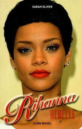 Rihanna Rebelle Livre De Sarah Oliver