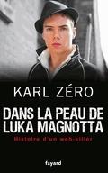 Dans la peau de Luka Magnotta - Histoire d'un web-killer