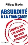 Absurdité à la française, Enquête sur ces normes qui nous tyrannisent
