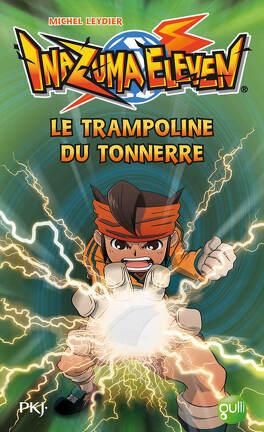 Couverture du livre : Inazuma Eleven, tome 3 : Le Trampoline du Tonnerre (roman)