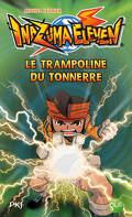 Inazuma Eleven, tome 3 : Le Trampoline du Tonnerre (roman)