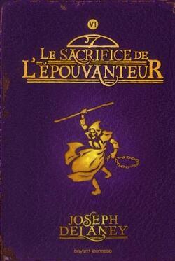 Couverture de L'Épouvanteur, Tome 6 : Le Sacrifice de l'Épouvanteur
