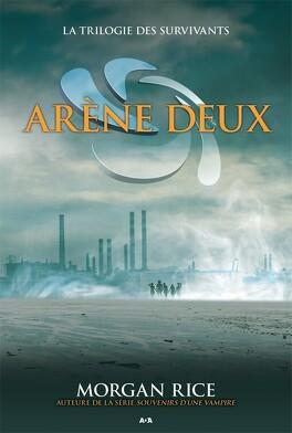 Couverture du livre : La Trilogie des Survivants, Tome 2 : Arène Deux