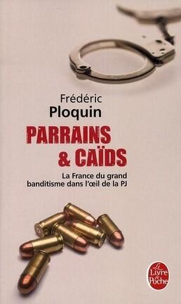 Couverture du livre : Parrains et caids - la France du grand banditisme dans l'oeil de la PJ