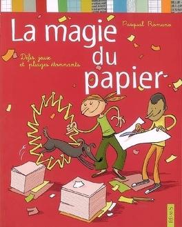 Couverture du livre : La magie du papier : défis, jeux et pliages étonnants