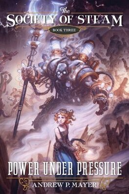 Couverture du livre : The Society of Steam, Tome 3 : Power Under Pressure