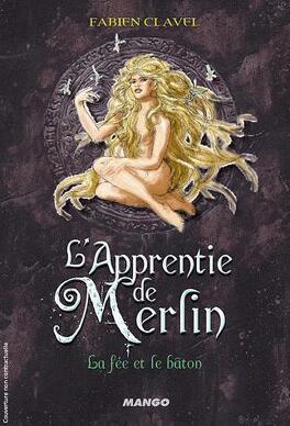 Couverture du livre : L'Apprentie de Merlin, tome 3 : La fée et le bâton