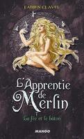 L'Apprentie de Merlin, tome 3 : La fée et le bâton