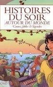 Histoires du soir autour du monde : Contes, fables & légendes