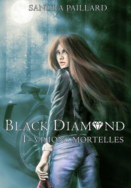 Couverture du livre : Black Diamond, Tome 1 : Visions mortelles