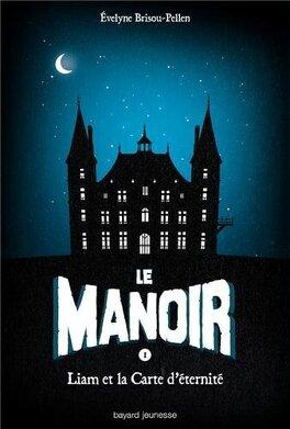 Couverture du livre : Le Manoir, Tome 1 : Liam et la Carte d'Éternité