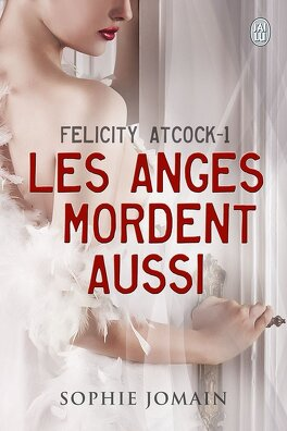 Couverture du livre : Felicity Atcock, Tome 1 : Les anges mordent aussi